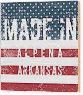 Made In Alpena, Arkansas #alpena #arkansas Wood Print