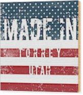 Made In Torrey, Utah #torrey Wood Print