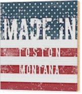 Made In Toston, Montana #toston Wood Print