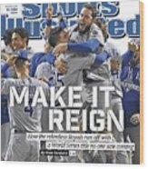 Make It Reign How The Resilient Royals Ran Off With A World Sports Illustrated Cover Wood Print