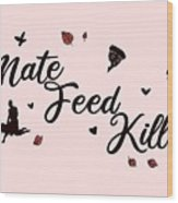 Mate Feed Kill Wood Print