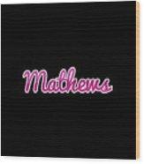 Mathews #mathews Wood Print