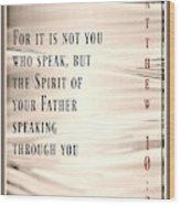 Matthew 10 20 Wood Print