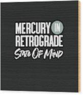 Mercury In Retrograde State Of Mind- Art By Linda Woods Wood Print