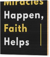 Miracles Happen Faith Helps Bible Christian Love Wood Print