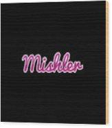 Mishler #mishler Wood Print