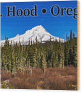 Mount Hood Oregon In Winter 01 Wood Print