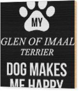 My Glen Of Imaal Terrier Makes Me Happy Wood Print