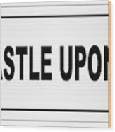 Newcastle Upon Tyne City Nameplate Wood Print