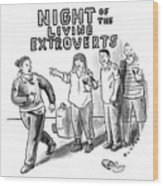 Night Of The Living Extroverts Wood Print