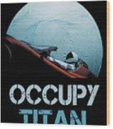 Occupy Titan Wood Print