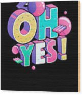 Oh Yess Good Old Times Born In The 90s Gift Or Present Wood Print