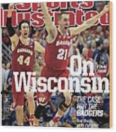On to The Final Four Wisconsin The Case For The Badgers Sports Illustrated Cover Wood Print