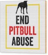 Pit Bull End Pitbull Abuse Dark American Bully Gift Dark Wood Print