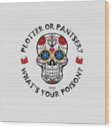 Plotter Or Pantser - What's Your Poison? Wood Print