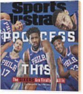 Process This The Sixers Are Finally All In Sports Illustrated Cover Wood Print