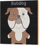 Proud Of My Bulldog Wood Print
