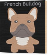 Proud Of My French Bulldog Wood Print