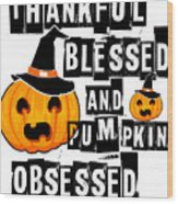 Pumpkin Obsessed Halloween Jackolantern Witch Hat Light Wood Print