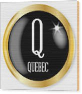 Q For Quebec Wood Print