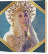 Queen Cher Wood Print