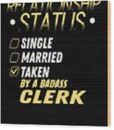 Relationship Status Taken By A Badass Clerk Wood Print