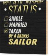 Relationship Status Taken By A Badass Sailor Wood Print