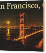 San Francisco Ca Golden Gate Bridge At Night Wood Print