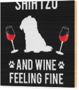Shih Tzu And Wine Feeling Fine Dog Lover Wood Print