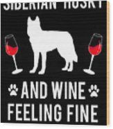 Siberian Husky And Wine Felling Fine Dog Lover Wood Print