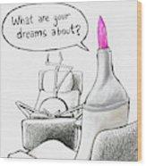 Speak Your Dreams Wood Print