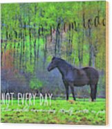 Spring Pasture Quote Wood Print