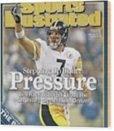 Stepping Up Under Pressure Ben Roethlisberger Leads The Sports Illustrated Cover Wood Print