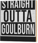 Straight Outta Goulburn Wood Print