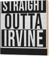 Straight Outta Irvine Wood Print