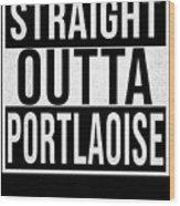 Straight Outta Portlaoise Wood Print