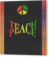 Teach Peace One Wood Print