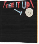Tee It Up Golf Lovers For Men Or Women Gift Present Birthday Christmas Wood Print