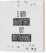 Text Art Allergic To Mondays Wood Print