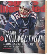 The Brady Connection His Arm. His Mind. His Heart. Sports Illustrated Cover Wood Print