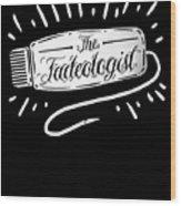The Fadeologist Hairstylist Hairdresser Scissors Wood Print