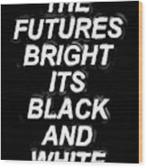 The Futures Bright Wood Print