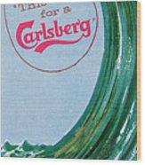 This Calls For A Carlsberg Wood Print