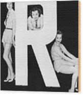 Three Women Posing With Huge Letter R Wood Print
