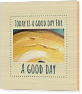 Today Is A Good Day Wood Print