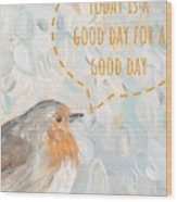 Today Is A Good Day With Bird Wood Print