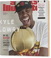 Toronto Rapture Kyle Lowry On The Raptors And His Amazing Sports Illustrated Cover Wood Print