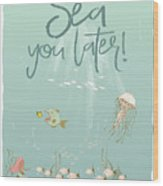 Under The Sea - Sea You Later Wood Print