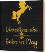 Unicorns Are Born In May Wood Print