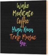Wake Meditate Coffee Routine Wood Print